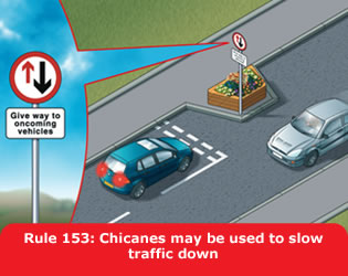 Highway Code - Rule 153 Chicanes May Be Used To Slow Traffic Down